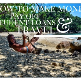 How to Make Money, Pay Off Student Loans & Travel
